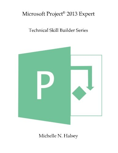 Download Microsoft Project 2013 Expert (Technical Skill Builder Series)