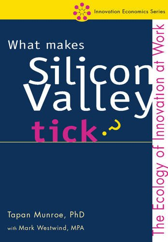 Download What Makes Silicon Valley Tick?: The Ecology of Innovation at Work