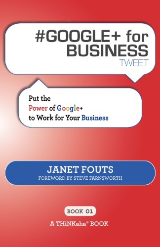 Download # GOOGLE+ for BUSINESS tweet Book01: Put the Power of Google+ to Work for Your Business