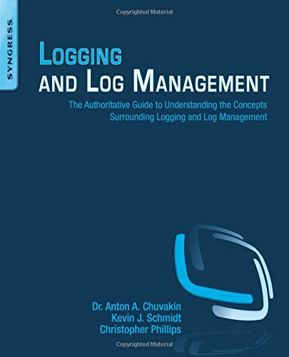 Download Logging and Log Management: The Authoritative Guide to Understanding the Concepts Surrounding Logging and Log Management