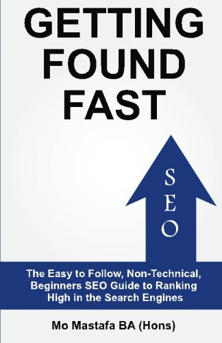 Download Getting Found Fast: The Easy to Follow, Non-Technical, Beginners SEO Guide to Ranking High in the Search Engines