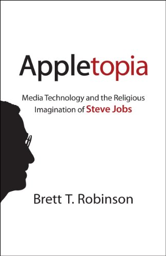 Download Appletopia: Media Technology and the Religious Imagination of Steve Jobs