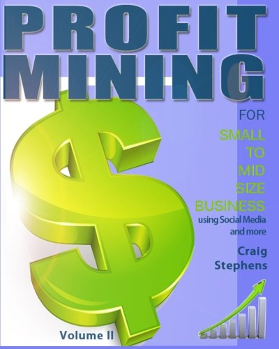 Download Profit Mining for Small to MidSize Business Volume 2: Using Social Media and More...
