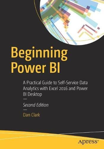 Download Beginning Power BI: A Practical Guide to Self-Service Data Analytics with Excel 2016 and Power BI Desktop