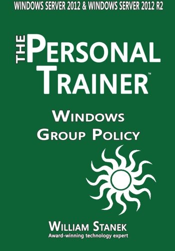 Download Windows Group Policy: The Personal Trainer for Windows Server 2012 and Windows Server 2012 R2