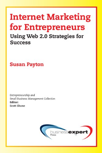 Download Internet Marketing for Entrepreneurs: Using Web 2.0 Strategies for Success (Small Business Management Collection) (Entrepreneurship and Small Business Management Collection)