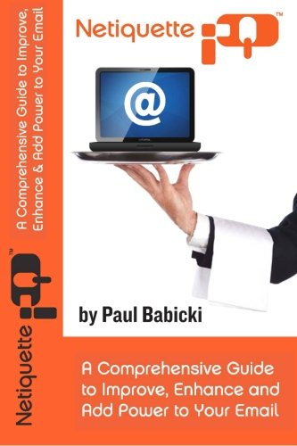 Download Netiquette IQ: A Comprehensive Guide to Improve, Enhance and Add Power to Your Email