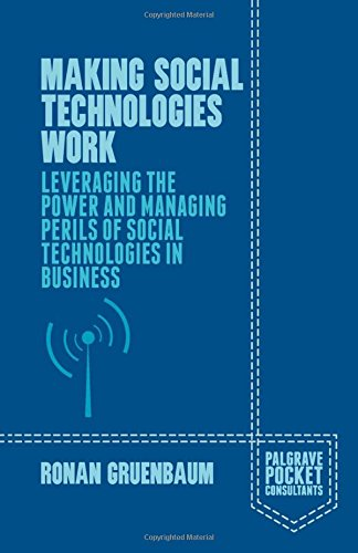 Download Making Social Technologies Work: Leveraging the Power and Managing Perils of Social Technologies in Business (Palgrave Pocket Consultants)