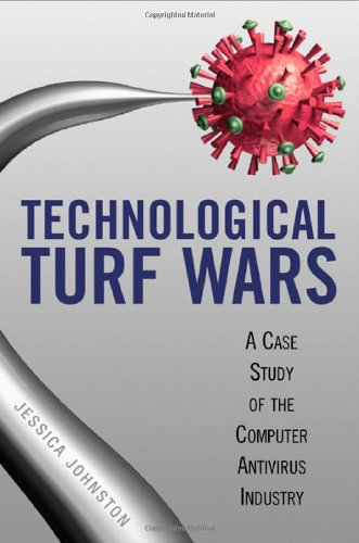 Download Technological Turf Wars: A Case Study of the Computer Antivirus Industry