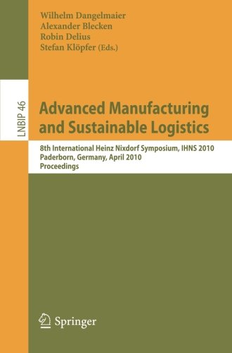 Download Advanced Manufacturing and Sustainable Logistics: 8th International Heinz Nixdorf Symposium, IHNS 2010, Paderborn, Germany, April 21-22, 2010, ... Notes in Business Information Processing)
