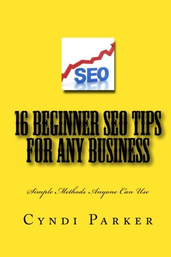 Download 16 Beginner SEO Tips For Any Business: Quick and Fast Methods Anyone Can Use Today