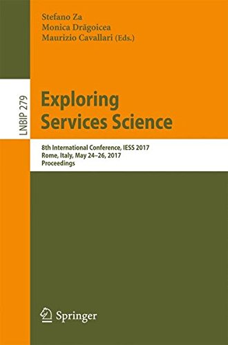 Download Exploring Services Science: 8th International Conference, IESS 2017, Rome, Italy, May 24-26, 2017, Proceedings (Lecture Notes in Business Information Processing)