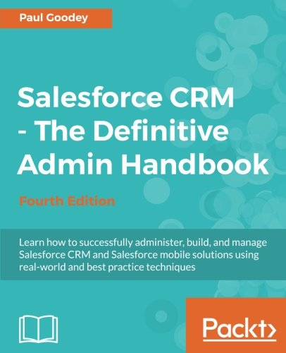 Download Salesforce CRM - The Definitive Admin Handbook - Fourth Edition
