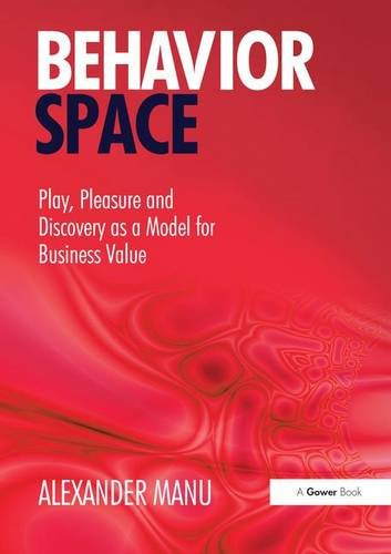 Download Behavior Space: Play, Pleasure and Discovery as a Model for Business Value