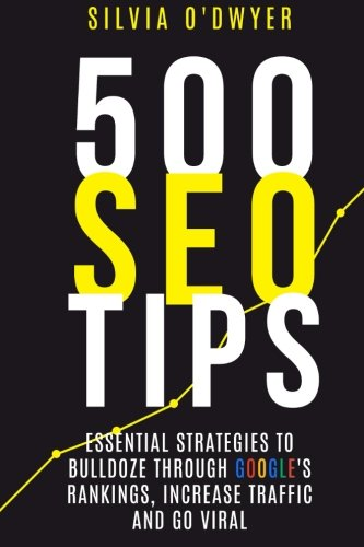 Download 500 SEO Tips: Essential Strategies To Bulldoze Through Google's Rankings, Increase Traffic and Go Viral