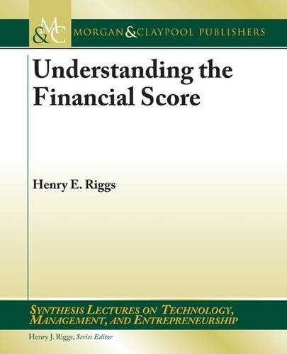 Download Understanding the Financial Score (Synthesis Lectures on Technology, Management and Entrepreneu)