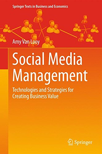 Download Social Media Management: Technologies and Strategies for Creating Business Value (Springer Texts in Business and Economics)