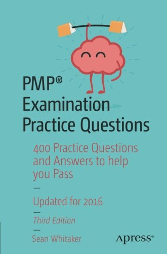 Download PMP® Examination Practice Questions: 400 Practice Questions and Answers to help you Pass