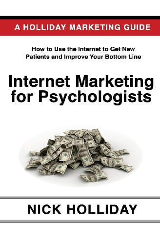Download Internet Marketing for Psychologists: Advertising and Promoting Your Business Online Using a Website, Search Engine Marketing, Social Media, Google, ... Angie's List, LinkedIn, SEO, and More!
