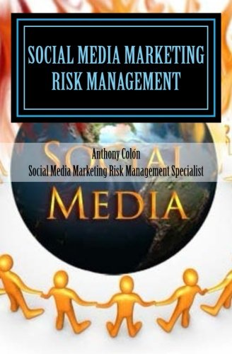 Download Social Media Marketing Risk Management For Safety & Profit: How To Make More Money, Cut Costs & Mitigate Your Social Media Marketing Risks Now Before It's Too Late!