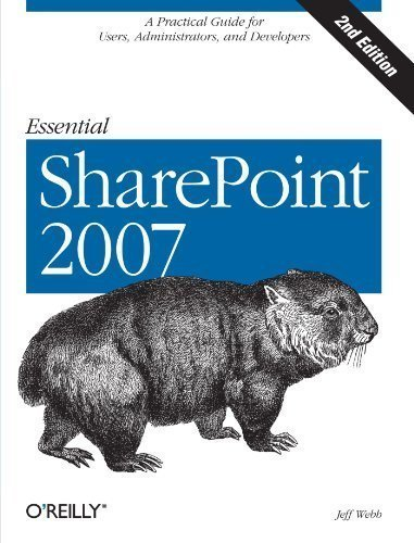 Download Essential SharePoint 2007: A Practical Guide for Users, Administrators and Developers 2nd (second) Edition by Webb, Jeff published by O'Reilly Media (2007)