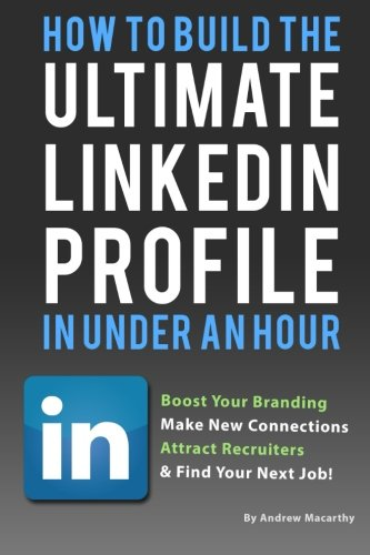 Download How To Build the ULTIMATE LinkedIn Profile In Under An Hour: Boost Your Branding