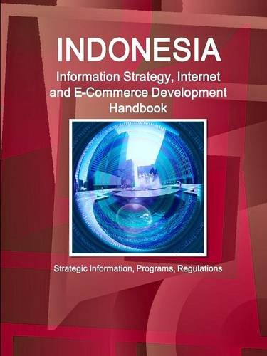 Download Indonesia Information Strategy, Internet and E-Commerce Development Handbook - Strategic Information, Programs, Regulations