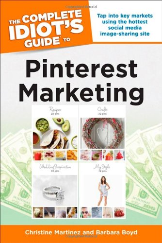 Download The Complete Idiot's Guide to Pinterest Marketing (Idiot's Guides)