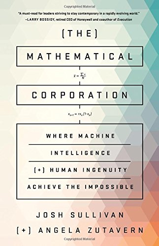 Download The Mathematical Corporation: Where Machine Intelligence and Human Ingenuity Achieve the Impossible