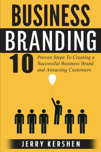 Download Branding: Business Branding: 10 Proven Steps To Creating a Successful Business Brand and Attracting Customers (Build an Incredible Brand, Attracting Customers, Expert Branding Techniques)