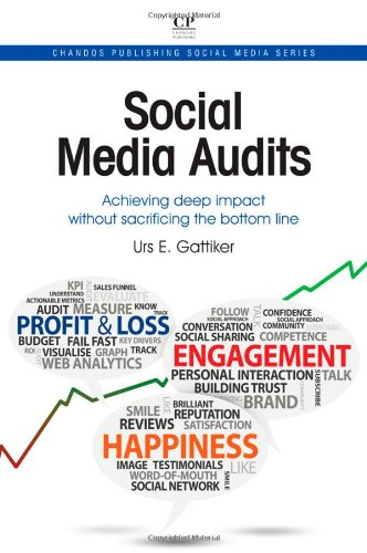 Download Social Media Audits: Achieving Deep Impact Without Sacrificing the Bottom Line (Chandos Publishing Social Media Series)