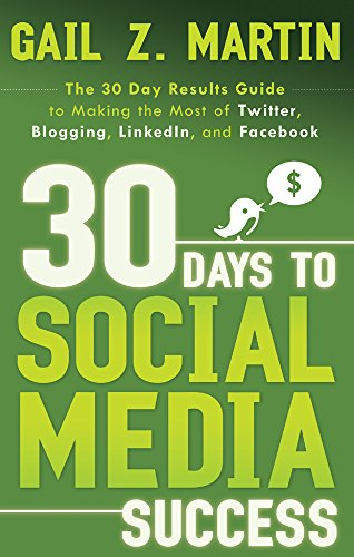 Download 30 Days to Social Media Success: The 30 Day Results Guide to Making the Most of Twitter, Blogging, LinkedIN, and Facebook