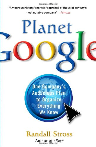 Download Planet Google: One Company's Audacious Plan to Organize Everything We Know