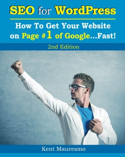 Download SEO for WordPress: How To Get Your Website on Page #1 of Google...Fast! [2nd Edition] (Volume 2)