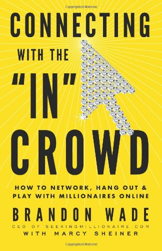 Download Connecting with the 'IN' Crowd: How to Network, Hang Out, and Play with Millionaires Online