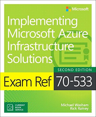 Download Exam Ref 70-533 Implementing Microsoft Azure Infrastructure Solutions (2nd Edition)
