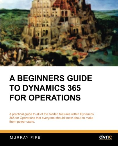 Download A Beginners Guide to Dynamics 365 for Operations (Dynamics Companions Introduction Guides) (Volume 4)