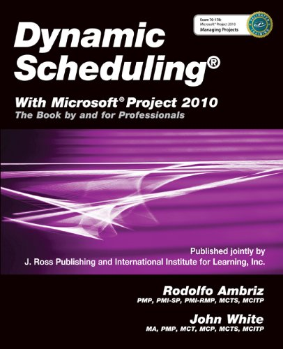 Download Dynamic Scheduling with Microsoft Project 2010: The Book by and for Professionals
