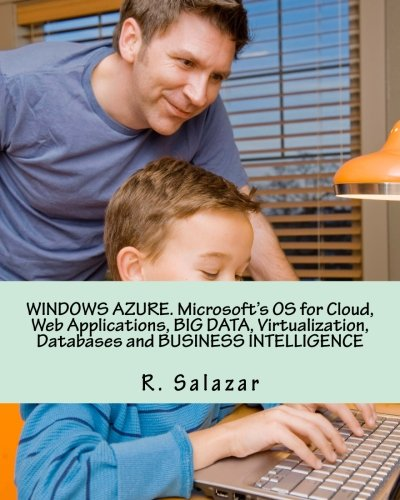 Download WINDOWS AZURE. Microsoft's OS for Cloud, Web Applications, BIG DATA, Virtualization, Databases and BUSINESS INTELLIGENCE