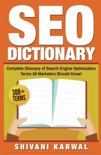 Download SEO Dictionary: Complete Glossary of Search Engine Optimization Terms: 300+ Terms of Essential SEO Jargon All Marketers Should Know!