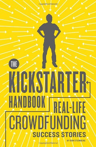 Download The Kickstarter Handbook: Real-Life Success Stories of Artists, Inventors, and Entrepreneurs