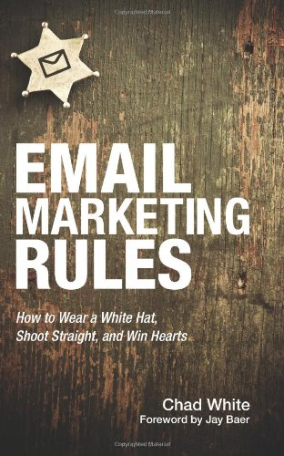Download Email Marketing Rules: How to Wear a White Hat, Shoot Straight, and Win Hearts