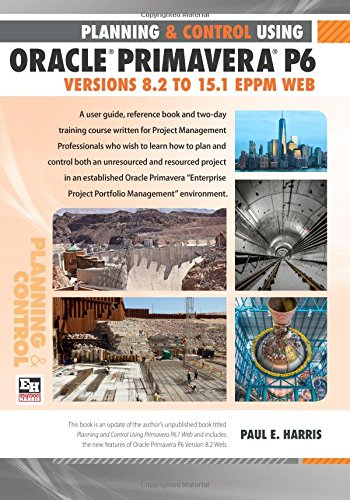 Download Planning and Control Using Oracle Primavera P6 Versions 8.2 to 15.1 EPPM Web
