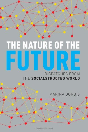 Download The Nature of the Future: Dispatches from the Socialstructed World