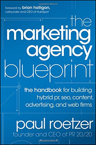 Download The Marketing Agency Blueprint: The Handbook for Building Hybrid PR, SEO, Content, Advertising, and Web Firms