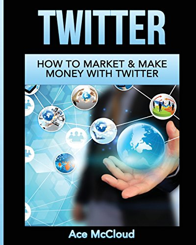 Download Twitter: How To Market & Make Money With Twitter