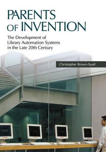 Download Parents of Invention: The Development of Library Automation Systems in the Late 20th Century