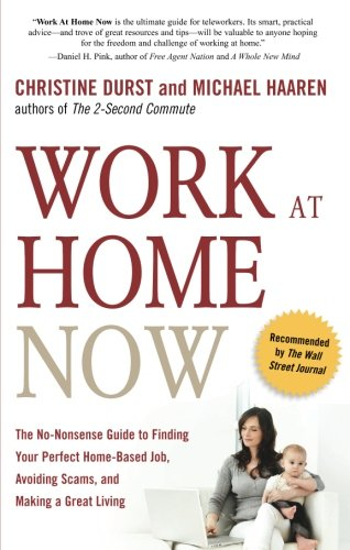 Download Work at Home Now: The No-nonsense Guide to Finding Your Perfect Home-based Job, Avoiding Scams, and Making a Great Living
