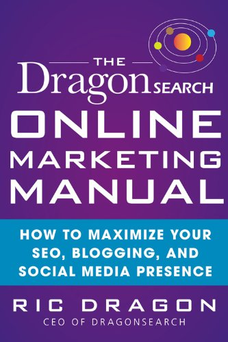 Download The DragonSearch Online Marketing Manual: How to Maximize Your SEO, Blogging, and Social Media Presence