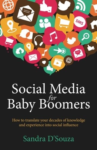 Download Social Media for Baby Boomers: How to translate your decades of knowledge and experience into social influence